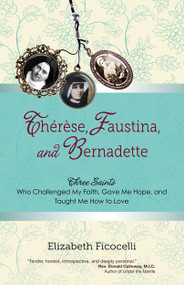 Therese, Faustina, and Bernadette by Elizabeth Ficocelli