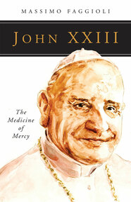 John XXIII, The Medicine of Mercy by Massimo Faggioli