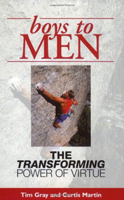 Boys to MEN, The Transforming Power of Virtue by Tim Gray and Curtis Martin