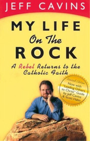 My Life on the Rock, A Rebel Returns to the Catholic Church-Jeff Cavins