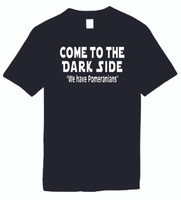 Come To The Dark Side We Have Pomeranians  Funny T-Shirts Humorous Novelty Tees