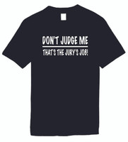 Don't Judge Me That'S The Jury'S Job Funny T-Shirts Humorous Novelty Tees