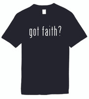 Got Faith? Funny T-Shirts Humorous Novelty Tees