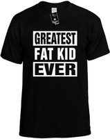 GREATEST FAT KID EVER Novelty T-Shirt