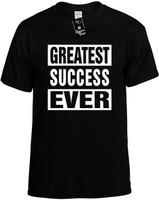 GREATEST SUCCESS EVER Novelty T-Shirt