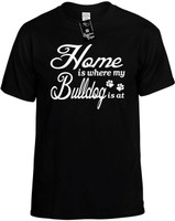 Home is where my Bulldog is at Novelty T-Shirt