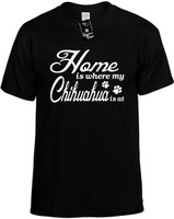 Home is where my Chihuahua is at Novelty T-Shirt