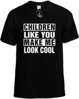 CHILDREN LIKE YOU MAKE ME LOOK COOL Novelty T-Shirt