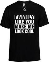 FAMILY LIKE YOU MAKE ME LOOK COOL Novelty T-Shirt