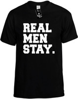 Real Men Stay.cdr Novelty T-Shirt