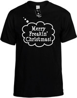 Merry Freakin Christmas Call Out (Chistmas Holiday Xmas Theme) Novelty T-Shirt