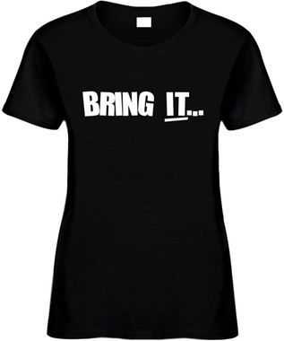 BRING IT (motivational) Novelty T-Shirt