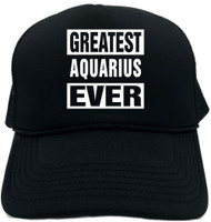 GREATEST AQUARIUS EVER Novelty Foam Trucker Hat