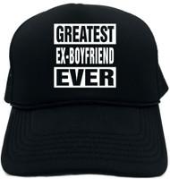 GREATEST EX-BOYFRIEND EVER Novelty Foam Trucker Hat