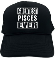 GREATEST PISCES EVER Novelty Foam Trucker Hat