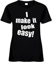 I MAKE IT LOOK EASY) Novelty T-Shirt