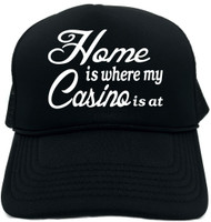 Home is where my Casino is at Novelty Foam Trucker Hat