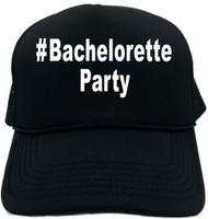 #BacheloretteParty (Hashtag Shirt) Novelty Foam Trucker Hat