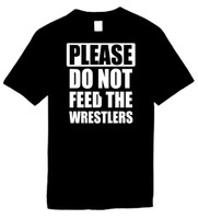 Please do not feed the wrestlers) Novelty T-Shirt