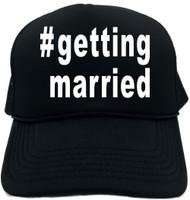 #gettingmarried (Hashtag Shirt) Novelty Foam Trucker Hat