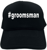 #groomsman (Hashtag Tee Shirt) Novelty Foam Trucker Hat