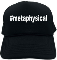 #metaphysical (Hashtag Tee Shirt) Novelty Foam Trucker Hat