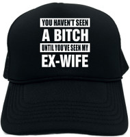 HAVENT SEEN A BITCH / MY EX-WIFE Novelty Foam Trucker Hat