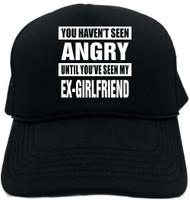 HAVENT SEEN ANGRY MY EX-GIRLFRIEND Novelty Foam Trucker Hat