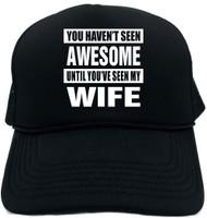 HAVENT SEEN AWESOME / SEEN MY WIFE Novelty Foam Trucker Hat