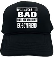 HAVENT SEEN BAD / MY EX-BOYFRIEND Novelty Foam Trucker Hat