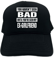 HAVENT SEEN BAD/ MY EX-GIRLFRIEND Novelty Foam Trucker Hat