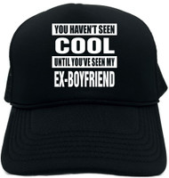 HAVENT SEEN COOL/ MY EX-BOYFRIEND Novelty Foam Trucker Hat