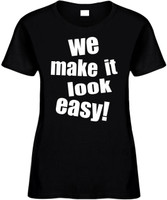 We make it look easy) Novelty T-Shirt