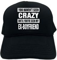 HAVENT SEEN CRAZY/ MY EX-BOYFRIEND Novelty Foam Trucker Hat