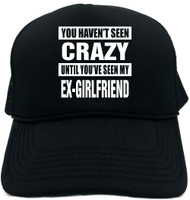 HAVENT SEEN CRAZY MY EX-GIRLFRIEND Novelty Foam Trucker Hat
