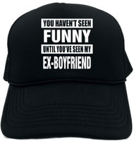 HAVENT SEEN FUNNY/ MY EX-BOYFRIEND Novelty Foam Trucker Hat