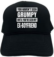 HAVENT SEEN GRUMPY MY EX-BOYFRIEND Novelty Foam Trucker Hat