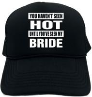 YOU HAVENT SEEN HOT/SEEN MY BRIDE Novelty Foam Trucker Hat