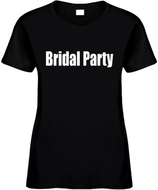 Bridal Party Bachelorette Party Wedding Novelty Tee