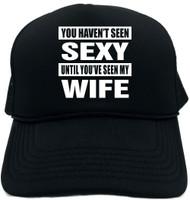YOU HAVENT SEEN SEXY/SEEN MY WIFE Novelty Foam Trucker Hat