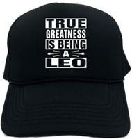 TRUE GREATNESS IS BEING A LEO Novelty Foam Trucker Hat