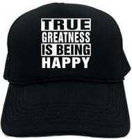 TRUE GREATNESS IS BEING HAPPY Novelty Foam Trucker Hat