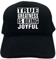 TRUE GREATNESS IS BEING JOYFUL Novelty Foam Trucker Hat