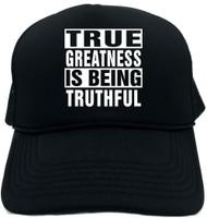 TRUE GREATNESS IS BEING TRUTHFUL Novelty Foam Trucker Hat