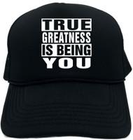TRUE GREATNESS IS BEING YOU Novelty Foam Trucker Hat