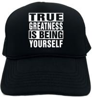 TRUE GREATNESS IS BEING YOURSELF Novelty Foam Trucker Hat