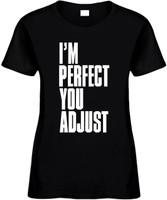 Im Perfect You Adjust Funny Womens Novelty T-Shirt