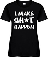 I MAKE SH*T HAPPEN Womens Tees Novelty Funny T-Shirts