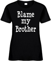 Blame My Brother Funny T-Shirts Womens Novelty Tees