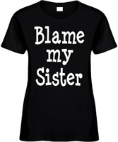Blame My Sister Funny T-Shirts Womens Novelty Tees